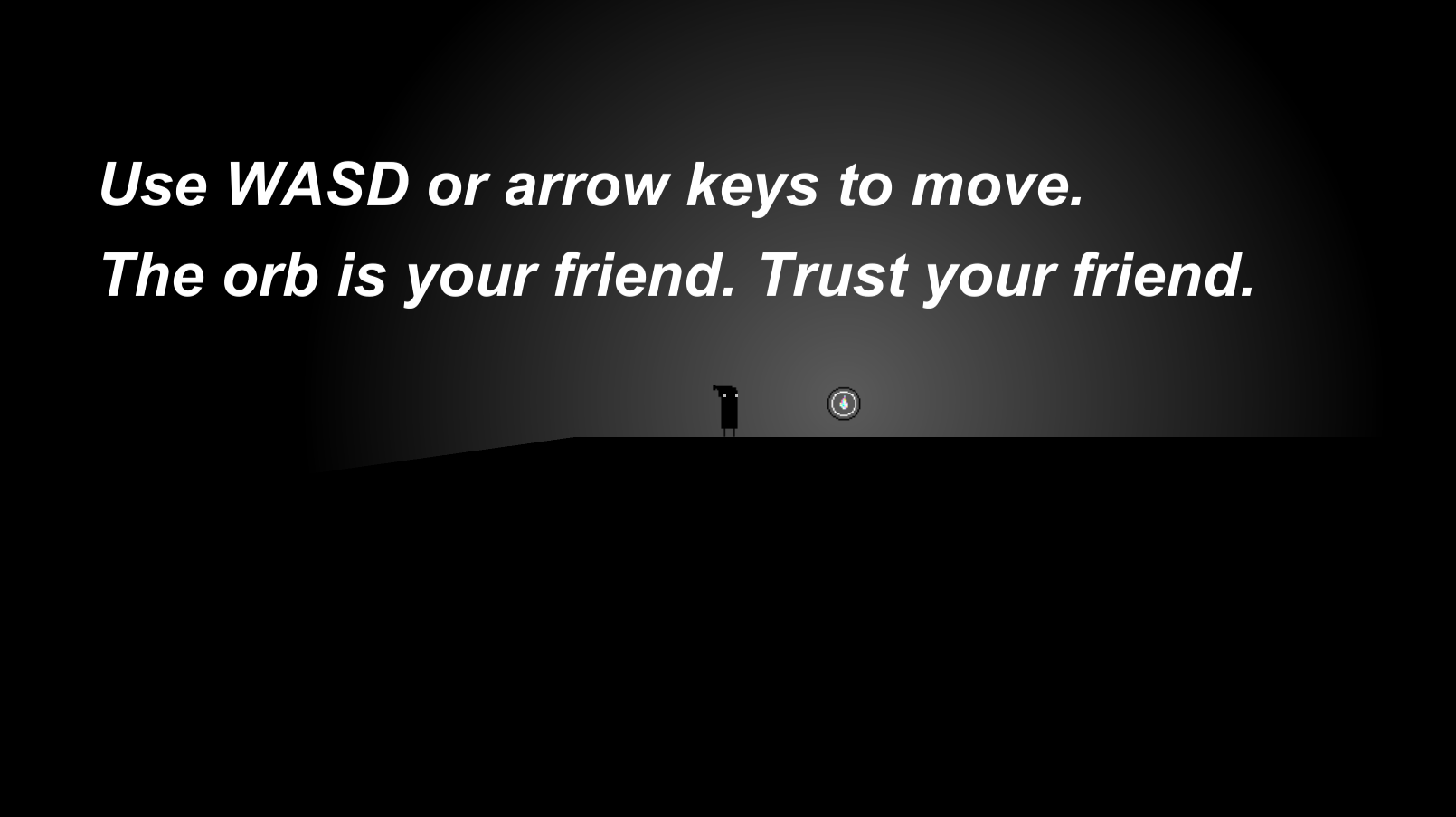 an image of the intro section of lux, text on screen says 'Use WASD or arrow keys to move. The orb is your friend. Trust your friend'